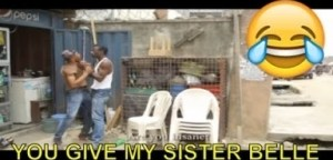 Video: 2018 Nigerian Comedy -  You Give My Sister Belle